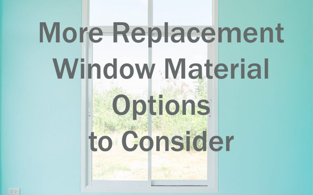 Replacement Window Materials Part 2